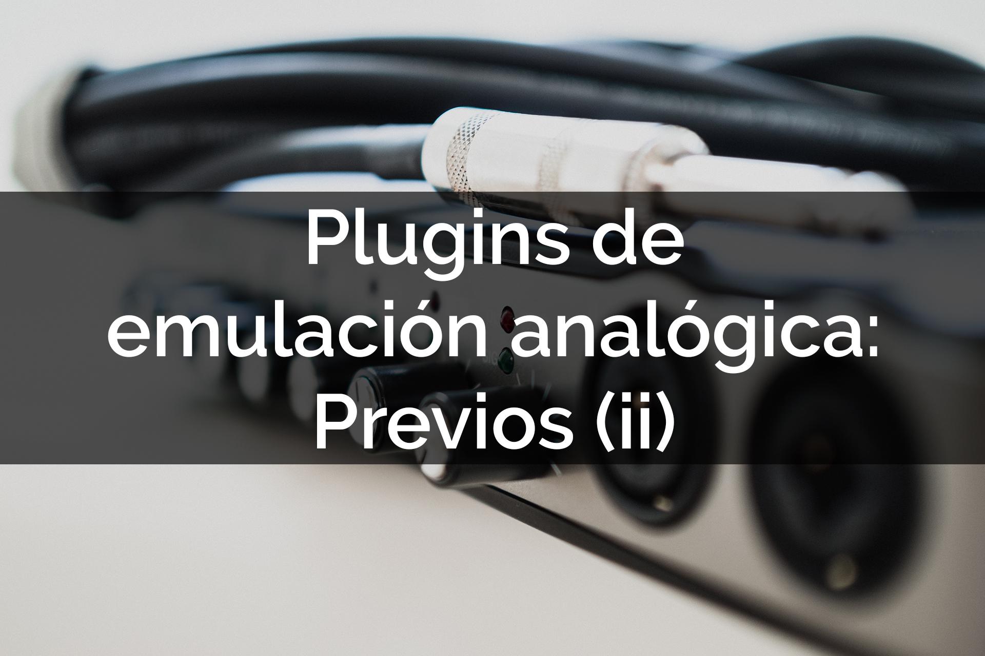 PLUGINS DE EMULACION ANALOGICA PREVIOS Javhastudios